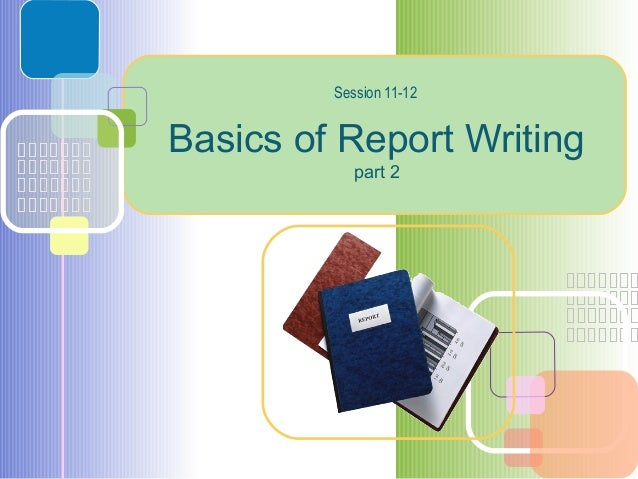 Basics of Report Writing part 2 Session 11-12