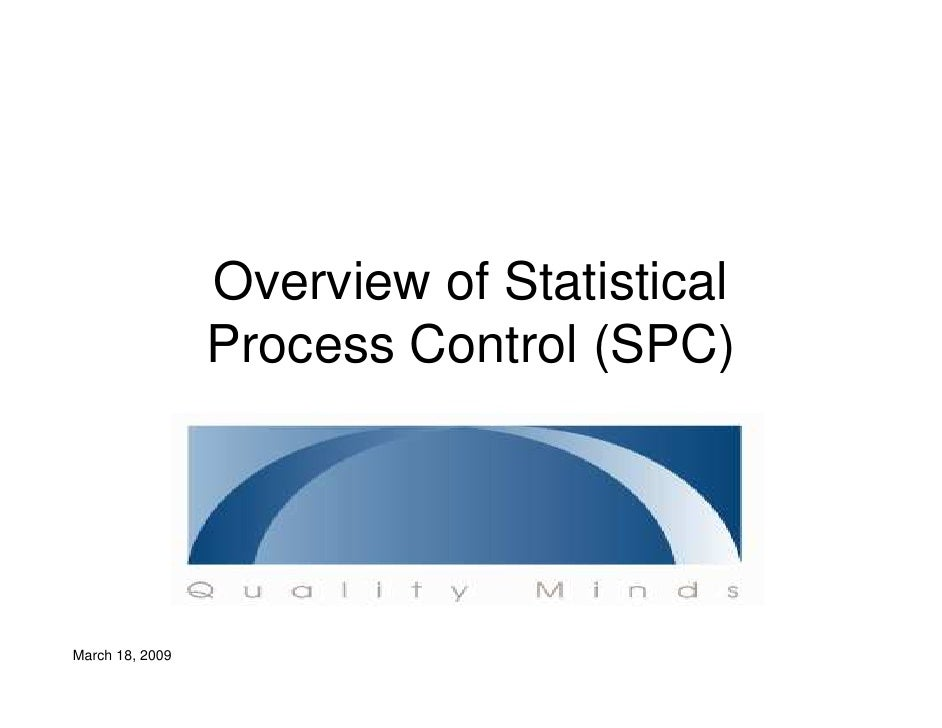 Overview of Statistical                  Process Control (SPC)     March 18, 2009