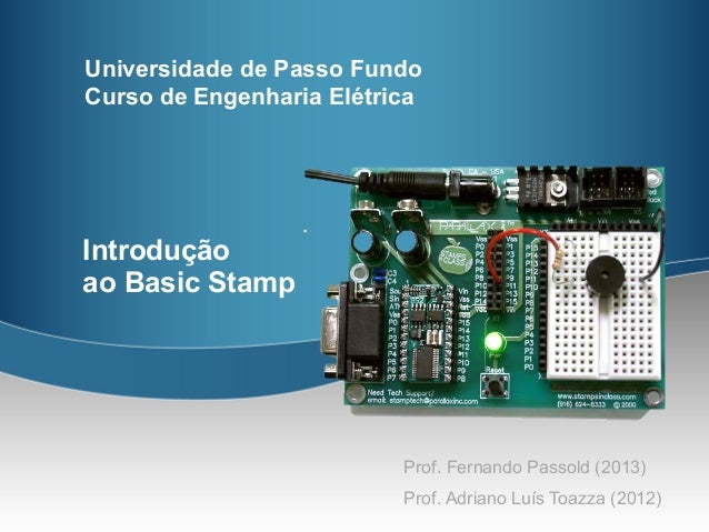 Universidade de Passo FundoCurso de Engenharia ElétricaIntroduçãoao Basic Stamp                          Prof. Fernando Pa...
