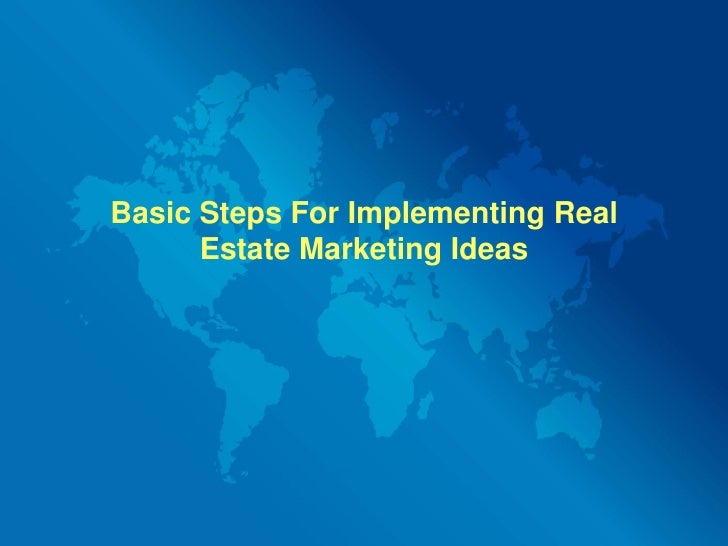 Basic Steps For Implementing Real Estate Marketing Ideas<br />