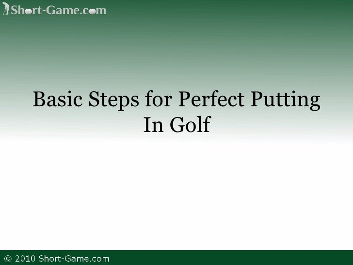 Basic Steps for Perfect Putting In Golf