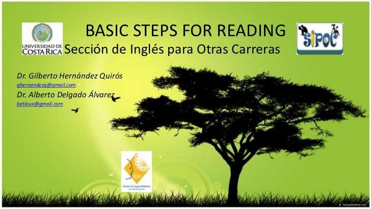 BASIC STEPS FOR READING                    Sección de Inglés para Otras CarrerasDr. Gilberto Hernández Quirósghernandezq@g...