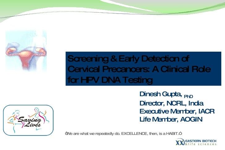 Screening & Early Detection of Cervical Precancers: A Clinical Role for HPV DNA Testing Dinesh Gupta,  PhD  Director, NCRL...