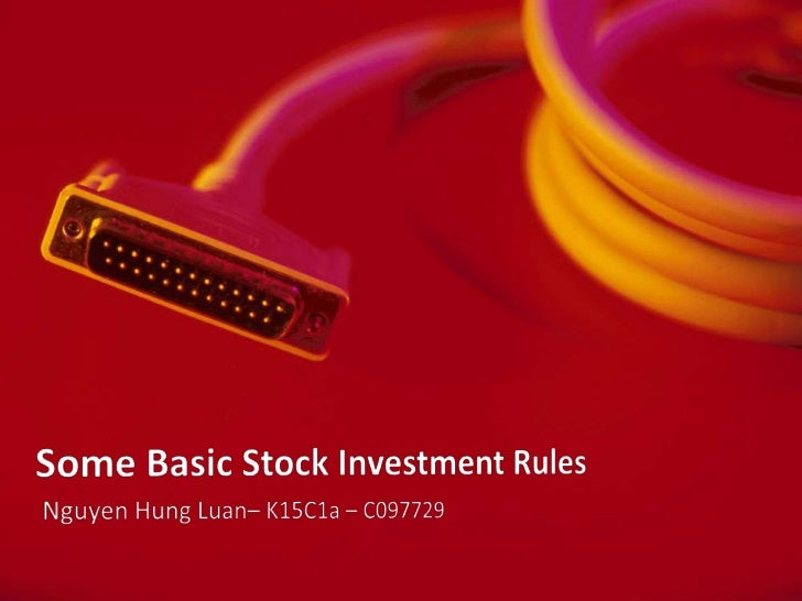 Some Basic Stock Investment Rules<br />Nguyen Hung Luan– K15C1a – C097729<br />