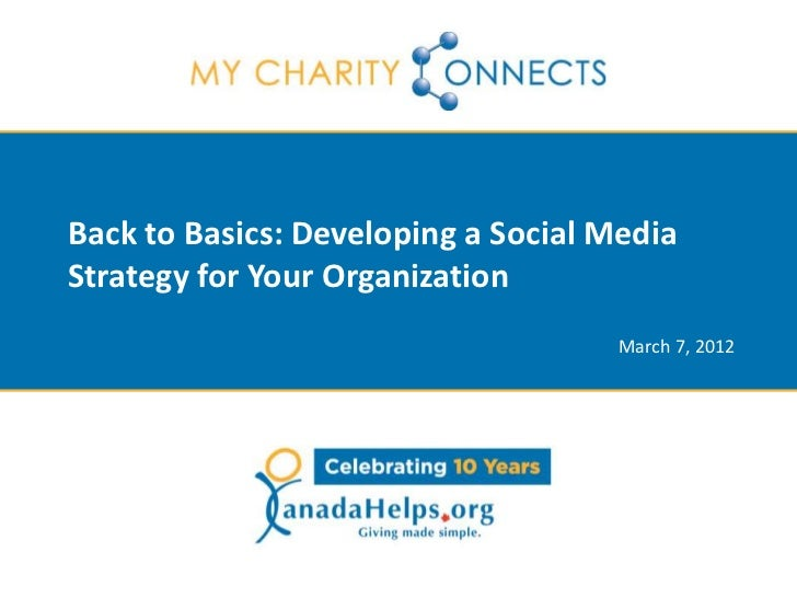 Back to Basics: Developing a Social MediaStrategy for Your Organization                                     March 7, 2012