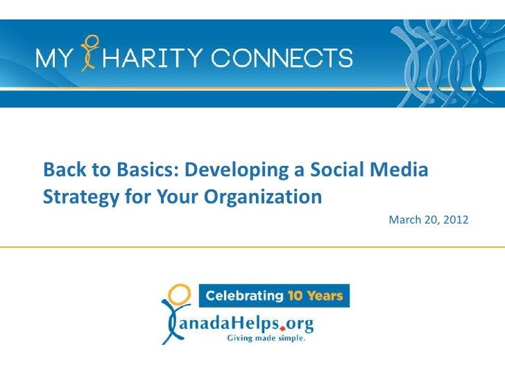 Back to Basics: Developing a Social MediaStrategy for Your Organization                                    March 20, 2012