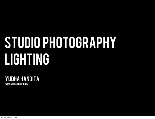 Studio Photography Lighting YudhaHandita www.yudhahandita.com Friday, March 7, 14