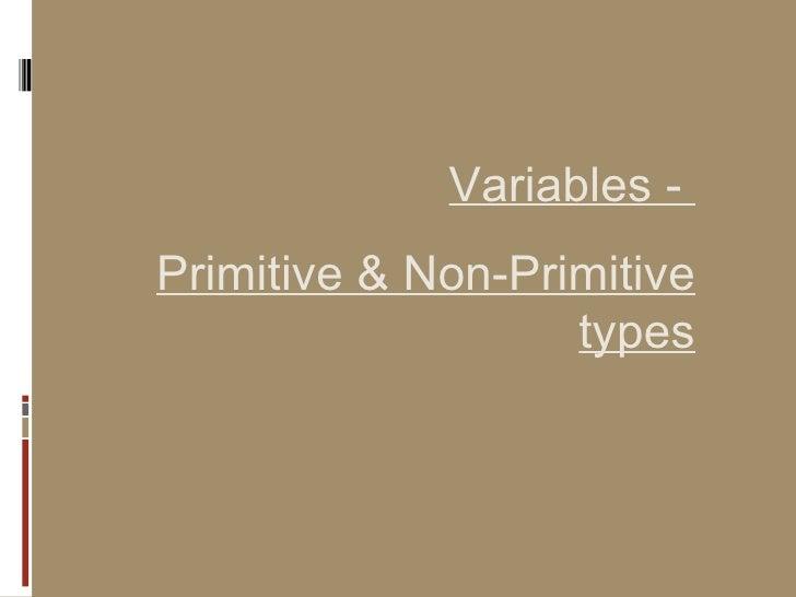 Variables -  Primitive & Non-Primitive types