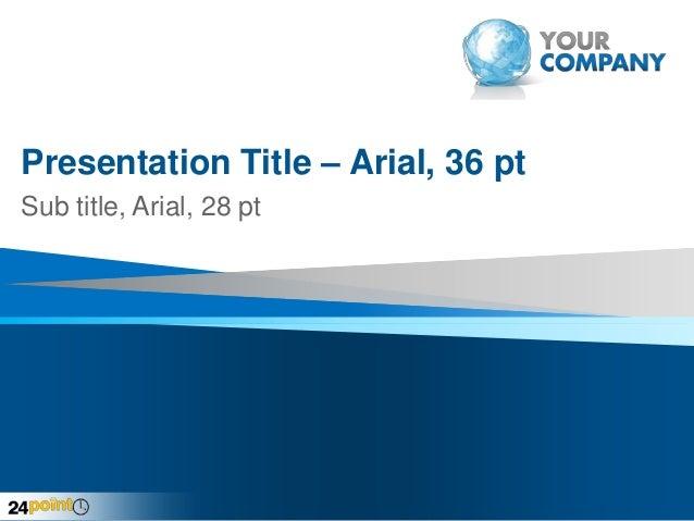 Presentation Title – Arial, 36 pt Sub title, Arial, 28 pt