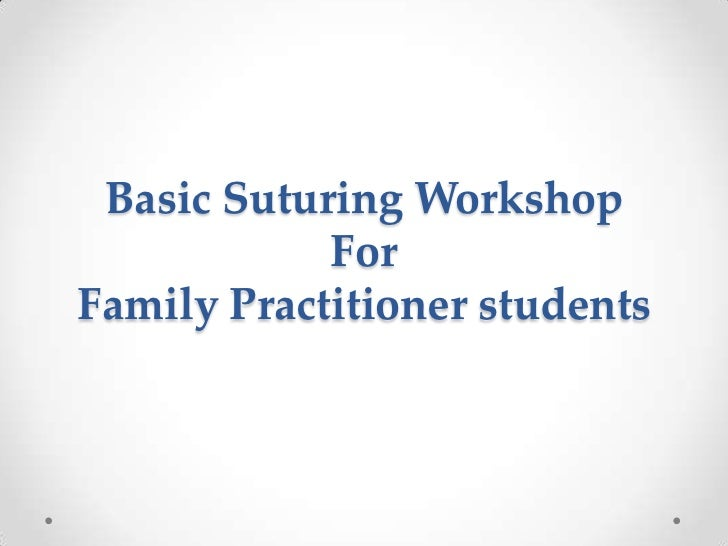 Basic Suturing Workshop            ForFamily Practitioner students