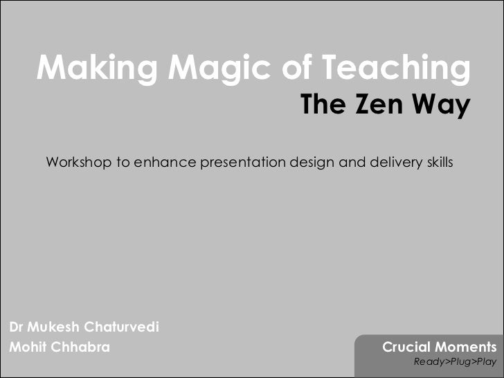 Making Magic of Teaching                                         The Zen Way     Workshop to enhance presentation design a...