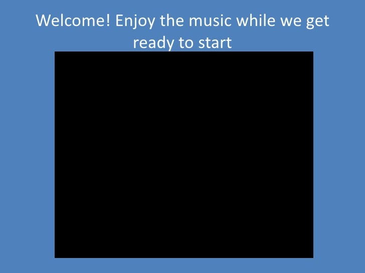 Welcome! Enjoythemusicwhilewegetreadytostart<br />