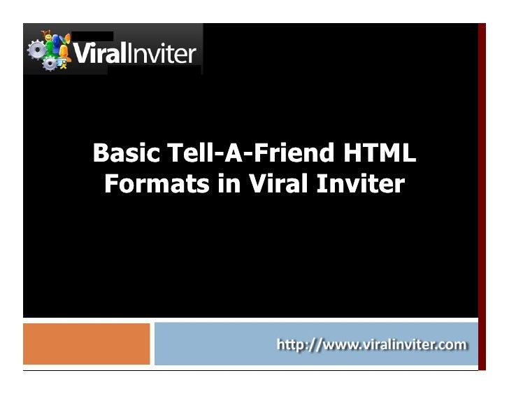 Basic Tell-A-Friend HTML       Tell-  Formats in Viral Inviter