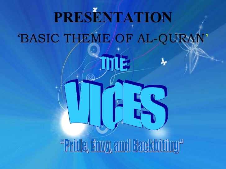 "PRESENTATION 'BASIC THEME OF AL-QURAN ' TITLE: VICES ""Pride, Envy, and Backbiting"""
