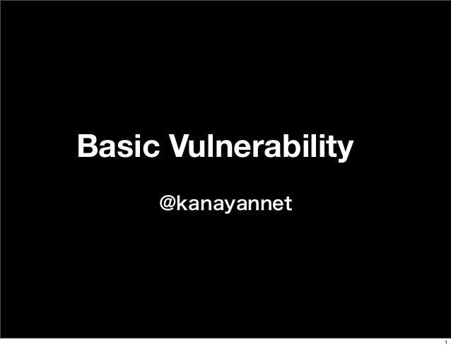 Basic Vulnerability @kanayannet 1