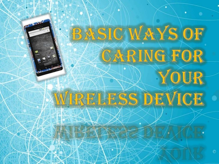 Basic Ways of Caring For Your Wireless Device
