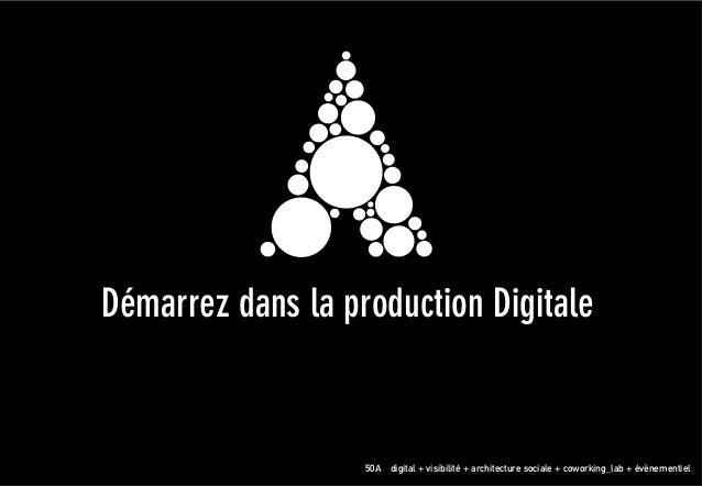 ! ! !!!! ! ! !Démarrez dans la production Digitale! 50A digital + visibilité + architecture sociale + coworking_lab + évèn...