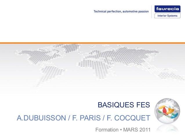 BASIQUES FES A.DUBUISSON / F. PARIS / F. COCQUET Formation • MARS 2011