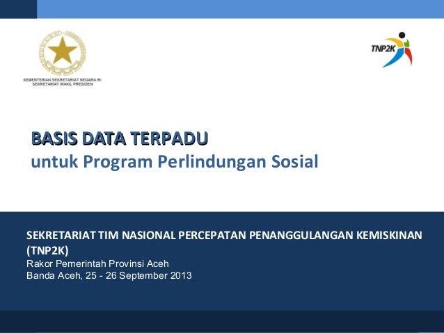 BASIS DATA TERPADUBASIS DATA TERPADU untuk Program Perlindungan Sosial SEKRETARIAT TIM NASIONAL PERCEPATAN PENANGGULANGAN ...