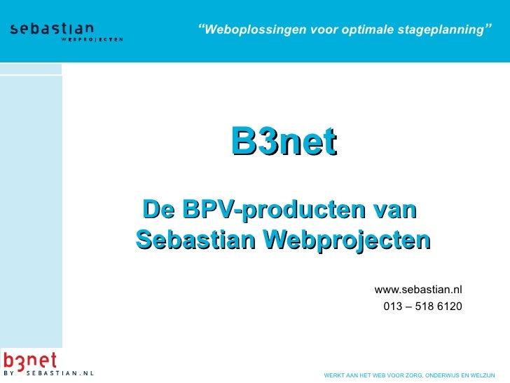 """B3net   De BPV-producten van  Sebastian Webprojecten www.sebastian.nl 013 – 518 6120 """" Weboplossingen voor optimale stagep..."""