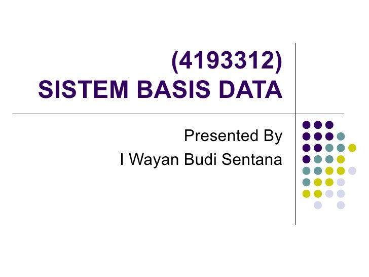 (4193312) SISTEM BASIS DATA Presented By I Wayan Budi Sentana