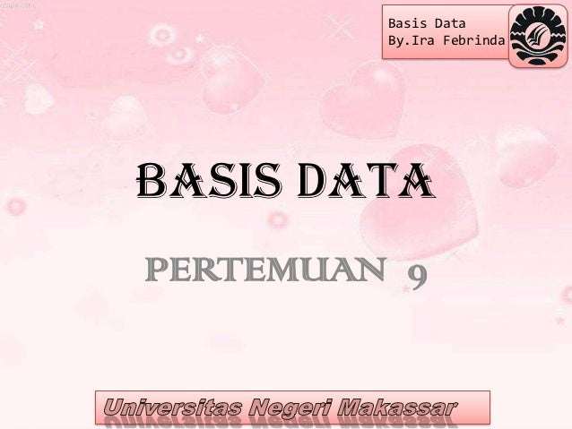 Basis Data         By.Ira FebrindaBasis dataPERTEMUAN 9