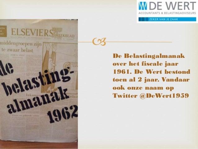  De Belastingalmanak over het fiscale jaar 1961. De Wert bestond toen al 2 jaar. Vandaar ook onze naam op Twitter @DeWert...