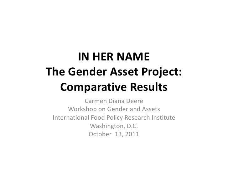 IN HER NAMEThe Gender Asset Project:  Comparative Results            Carmen Diana Deere      Workshop on Gender and Assets...