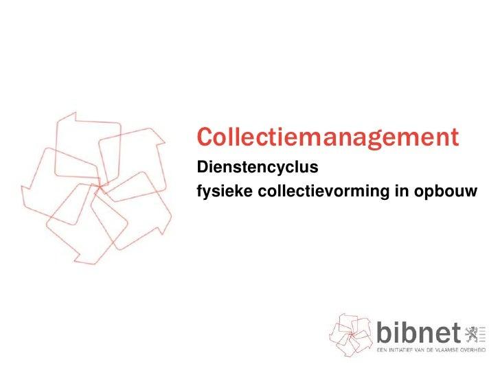 Collectiemanagement<br />Dienstencyclus <br />fysieke collectievorming in opbouw<br />