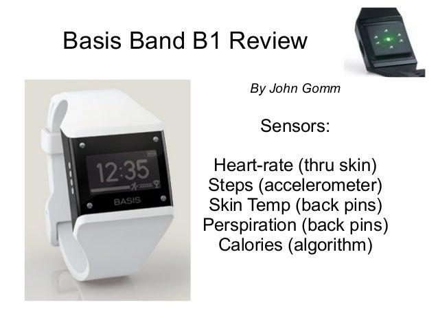 Basis Band B1 Review                 By John Gomm                  Sensors:            Heart-rate (thru skin)           St...