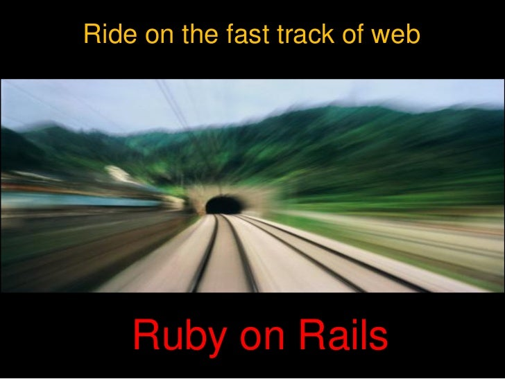Ride on the fast track of web    Ruby on Rails