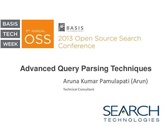 Advanced Query Parsing Techniques Aruna Kumar Pamulapati (Arun) Technical Consultant