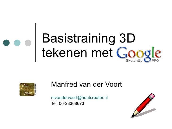 Basistraining 3D tekenen met Manfred van der Voort mvandervoort@ houtcreator.nl Tel. 06-23368673