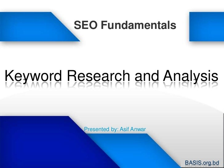 SEO Fundamentals<br />Keyword Research and Analysis<br />Presented by: Asif Anwar<br />