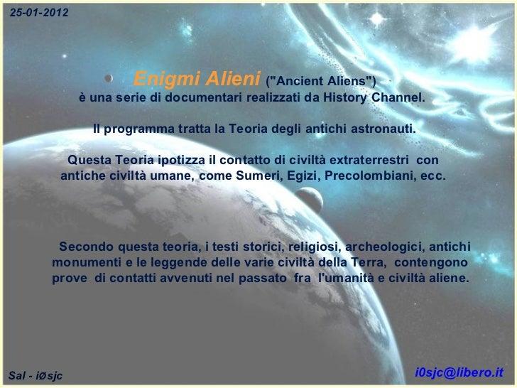 """Enigmi Alieni   (""""Ancient Aliens"""") è una serie di documentari realizzati da History Channel.  Il programma tratt..."""