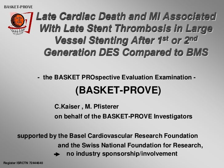 BASKET-PROVE                   Late Cardiac Death and MI Associated                    With Late Stent Thrombosis in Large...