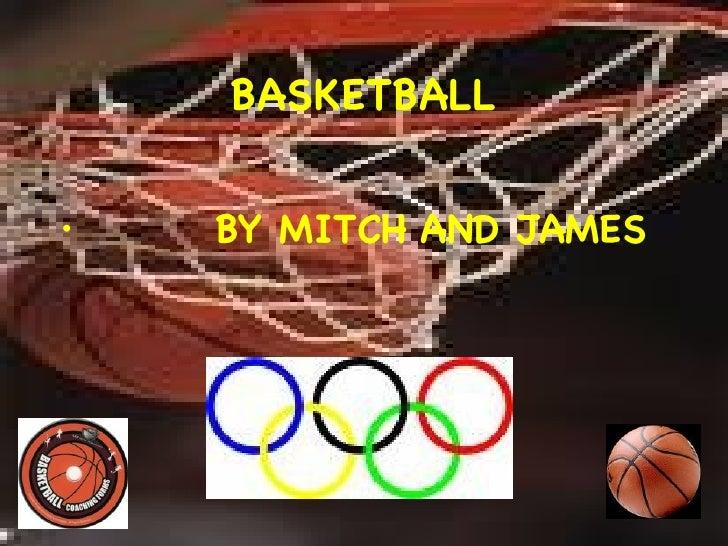 BASKETBALL <ul><li>BY MITCH AND JAMES </li></ul>