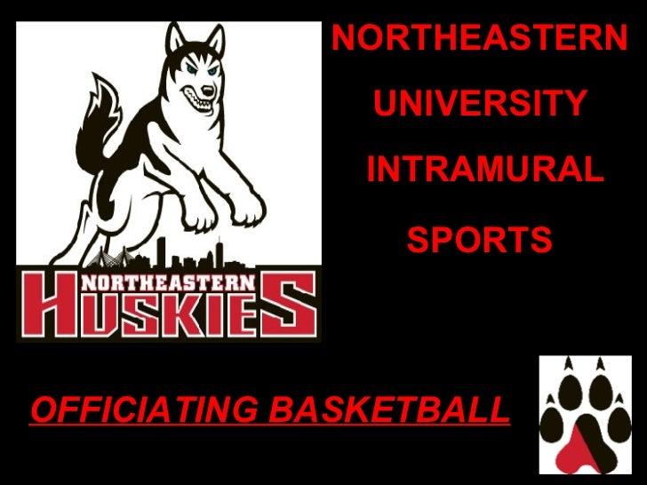 NORTHEASTERN  UNIVERSITY  INTRAMURAL SPORTS   OFFICIATING BASKETBALL