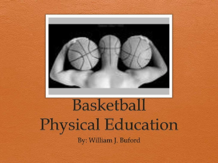 Basketball  Physical Education<br />By: William J. Buford<br />