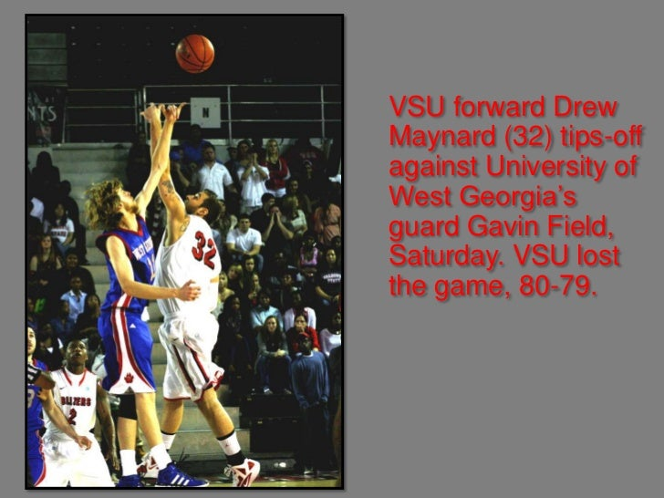VSU forward DrewMaynard (32) tips-offagainst University ofWest Georgia'sguard Gavin Field,Saturday. VSU lostthe game, 80-79.