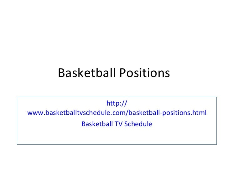 Basketball Positions http:// www.basketballtvschedule.com/basketball-positions.html Basketball TV Schedule