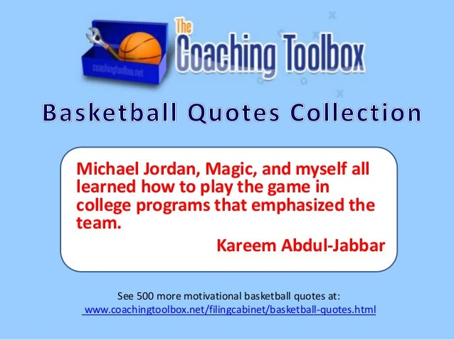 Michael Jordan, Magic, and myself all learned how to play the game in college programs that emphasized the team. Kareem Ab...