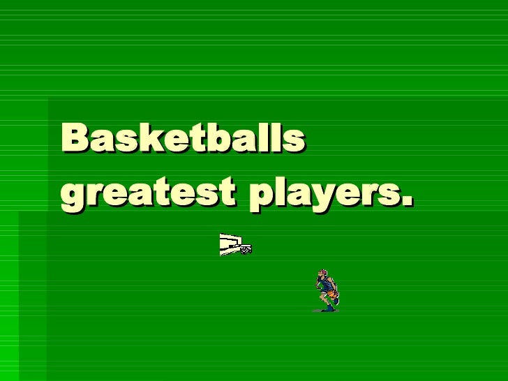 Basketballs greatest players.