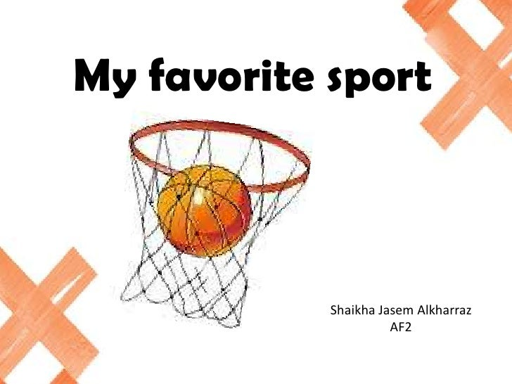 My favorite sport<br />ShaikhaJasemAlkharraz<br />AF2<br />