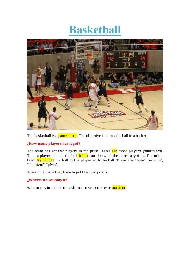 BasketballThe basketball is a game sport . The objective is to put the ball in a basket.¿How many players has it got?The t...