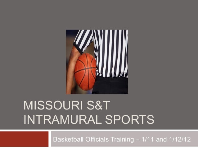 MISSOURI S&T INTRAMURAL SPORTS Basketball Officials Training – 1/11 and 1/12/12