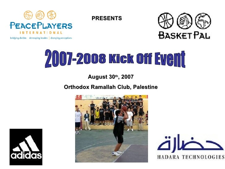 PRESENTS 2007-2008 Kick Off Event August 30 th , 2007 Orthodox Ramallah Club, Palestine