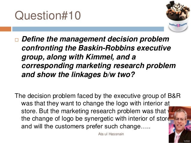 baskin robbins case 2 2 what specific research questions and hypothesis are suggested in this case Start studying marketing test 1 learn vocabulary, terms, and more with flashcards in this case, a change in the ____ variable caused changes in the ____ variable of the the director of marketing at paws and claws suggested talking to pet owners about what type of services they.
