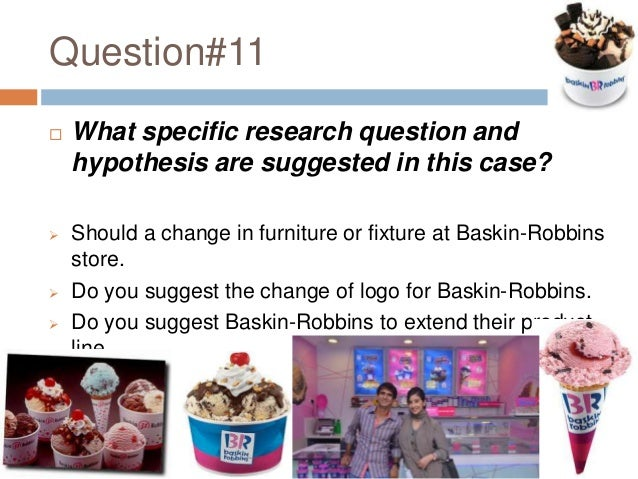 baskin robbins case 2 2 what specific research questions and hypothesis are suggested in this case 2018-6-1 i researched the ingreadents on the baskin robbins offical  some case reports  28published online 2018 mar 12 doi: &nbsp101186/s12883-018-1035-2.