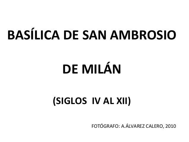 BASÍLICA DE SAN AMBROSIO DE MILÁN (SIGLOS IV AL XII) FOTÓGRAFO: A.ÁLVAREZ CALERO, 2010